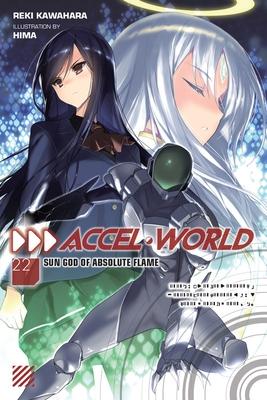 Accel World, Vol. 22 (Light Novel): Sun God of Absolute Flame