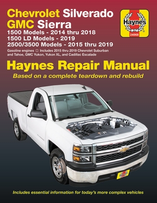 Chevrolet Silverado and GMC Sierra 1500 Models 2014 Thru 2018; 1500 LD Models 2019; 2500/3500 Models 2015 Thru 2019 Haynes Repair Manual: Based on a C