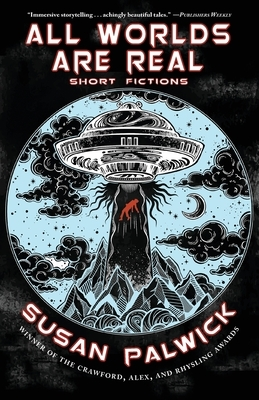 All Worlds are Real: Short Fictions