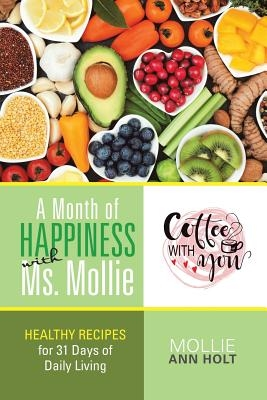 A Month of Happiness with Ms. Mollie: Healthy Recipes for 31 Days of Daily Living