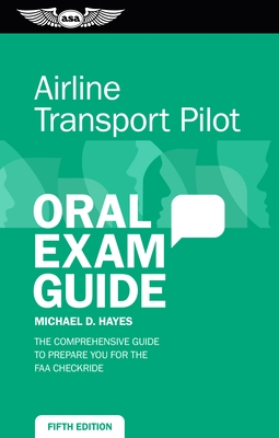 Airline Transport Pilot Oral Exam Guide: The Comprehensive Guide to Prepare You for the FAA Checkride