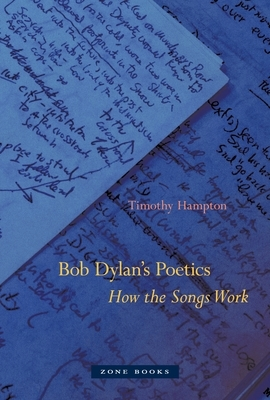 Bob Dylan's Poetics: How the Songs Work