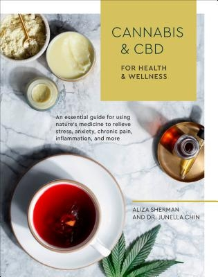 Cannabis and CBD for Health and Wellness: An Essential Guide for Using Nature's Medicine to Relieve Stress, Anxiety, Chronic Pain, Inflammation, and M