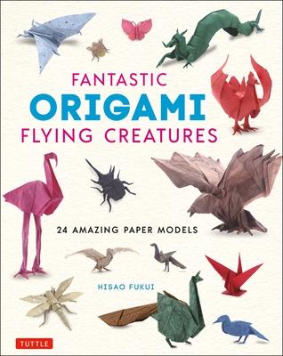Fantastic Origami Flying Creatures: 24 Amazing Paper Models