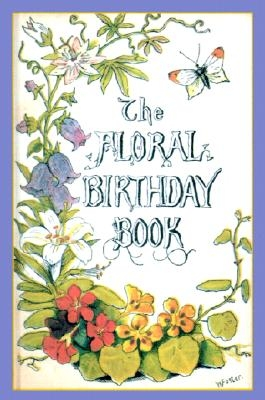 The Floral Birthday Book: Flowers and Their Emblems