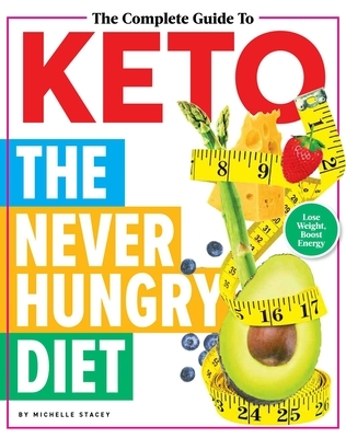 The Complete Guide to Keto: The Never Hungry Diet