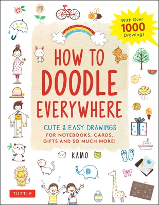 How to Doodle Everywhere: Cute & Easy Drawings for Notebooks, Cards, Gifts and So Much More