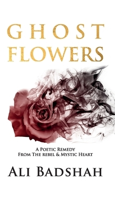 Ghost Flowers: A Poetic Remedy From The Rebel & Mystic Heart