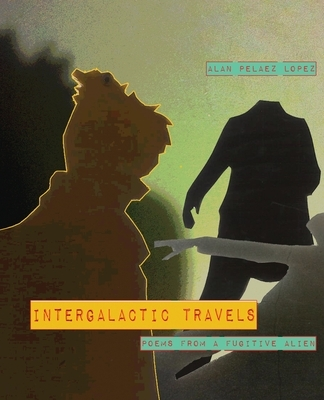 Intergalactic Travels: poems from a fugitive alien