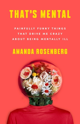 That's Mental: Painfully Funny Things That Drive Me Crazy about Being Mentally Ill