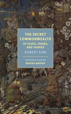 The Secret Commonwealth: Of Elves, Fauns, and Fairies