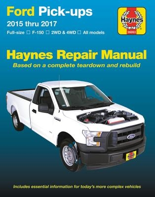 Ford Full-Size F-150 2wd & 4WD Pick-Ups 2015 Thru 2017 Haynes Repair Manual: Does Not Include F-250 or Super Duty Models