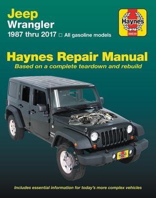 Jeep Wrangler, 1987 Thru 2017 Haynes Repair Manual: All Gasoline Models - Based on a Complete Teardown and Rebuild