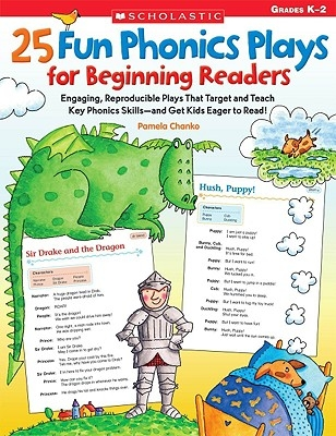 25 Fun Phonics Plays for Beginning Readers: Engaging, Reproducible Plays That Target and Teach Key Phonics Skills--And Get Kids Eager to Read!