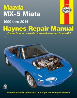 Mazda MX-5 Miata 1990 Thru 2014 Haynes Repair Manual: Does Not Include Information Specific to Turbocharged Models