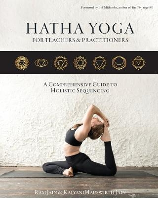 Hatha Yoga for Teachers and Practicioners: A Comprehensive Guide to Holistic Sequencing