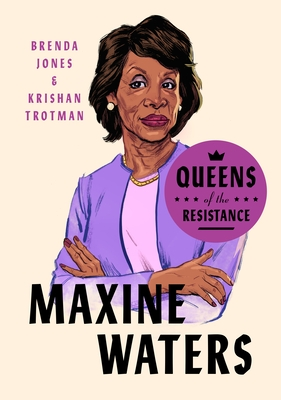 Queens of the Resistance: Maxine Waters: A Biography