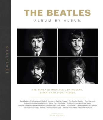 The Beatles: Album by Album: The Band and Their Music by Insiders, Experts & Eyewitnesses