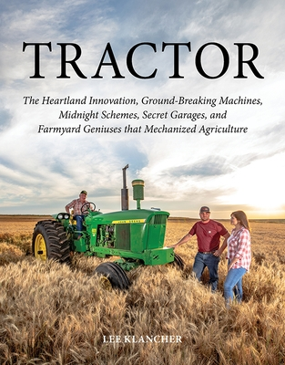 Tractor: The Heartland Innovation, Ground-Breaking Machines, Midnight Schemes, Secret Garages, and Farmyard Geniuses That Mecha
