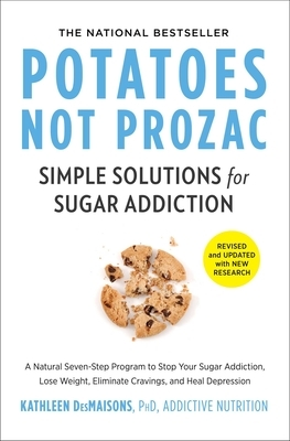Potatoes Not Prozac: Revised and Updated: Simple Solutions for Sugar Addiction