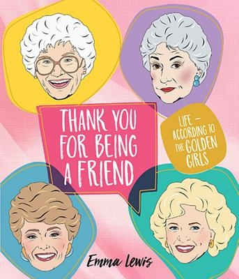 Thank You for Being a Friend: Life According to the Golden Girls