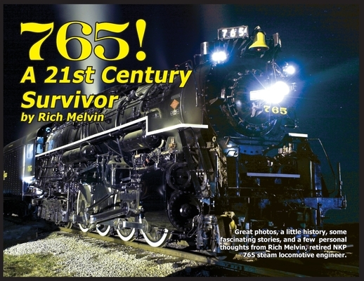765, A Twenty-First Century Survivor: A little history and some great stories from Rich Melvin, the 765's engineer.