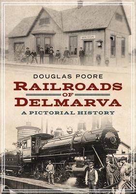 Railroads of Delmarva: A Pictorial History