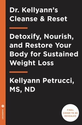 Dr. Kellyann's Cleanse and Reset: Detoxify, Nourish, and Restore Your Body for Sustained Weight Loss...in Just 5 Days