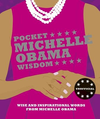 Pocket Michelle Obama Wisdom: Wise and Inspirational Words from Michelle Obama