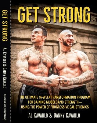 Get Strong: The Ultimate 16-Week Transformation Program for Gaining Muscle and Strength--Using the Power of Progressive Calistheni