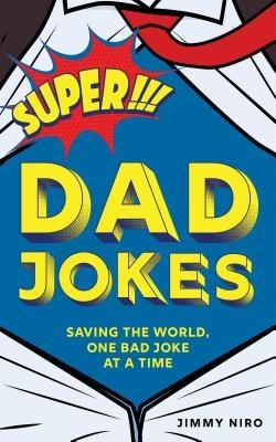 Super Dad Jokes: Saving the World, One Bad Joke at a Time
