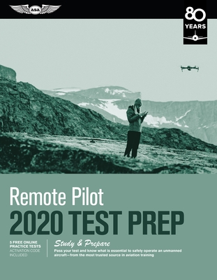 Remote Pilot Test Prep 2020: Study & Prepare: Pass Your Test and Know What Is Essential to Safely Operate an Unmanned Aircraft from the Most Truste