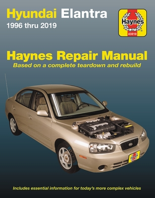 Hyundai Elantra 1996 Thru 2019 Haynes Repair Manual: Based on a Complete Teardown and Rebuild - Includes Essential Information for Today's More Comple