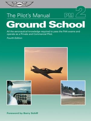 The Pilot's Manual: Ground School: All the Aeronautical Knowledge Required to Pass the FAA Exams and Operate as a Private and Commercial Pilot