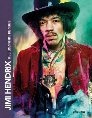 Jimi Hendrix: The Stories Behind the Songs: The Stories Behind the Songs