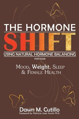 The Hormone Shift: Using Natural Hormone Balancing for Your Mood, Weight, Sleep & Female Health
