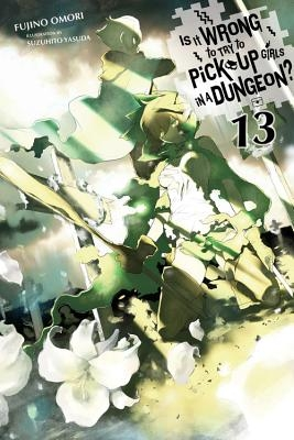 Is It Wrong to Try to Pick Up Girls in a Dungeon?, Vol. 13 (Light Novel)