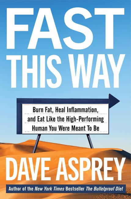 Fast This Way: Burn Fat, Heal Inflammation, and Eat Like the High-Performing Human You Were Meant to Be ( Bulletproof, 6 )