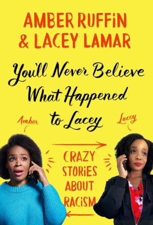 You'll Never Believe What Happened to Lacey: Crazy Stories about Racism