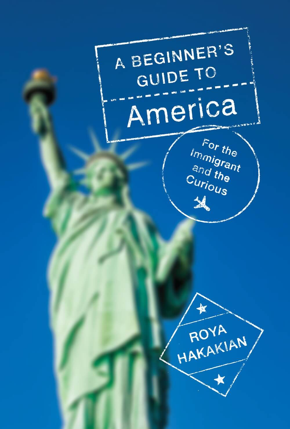 A Beginner's Guide to America: For the Immigrant and the Curious