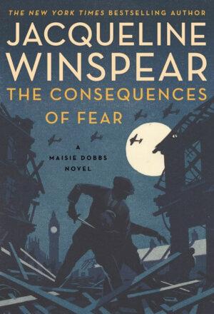 The Consequences of Fear: A Maisie Dobbs Novel ( Maisie Dobbs #16 )