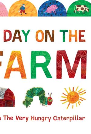 A Day on the Farm with the Very Hungry Caterpillar: A Tabbed Board Book