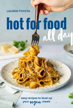 Hot for Food All Day: Easy Recipes to Level Up Your Vegan Meals [a Cookbook]