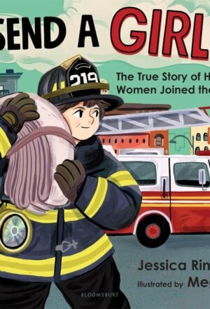 Send a Girl!: The True Story of How Women Joined the Fdny