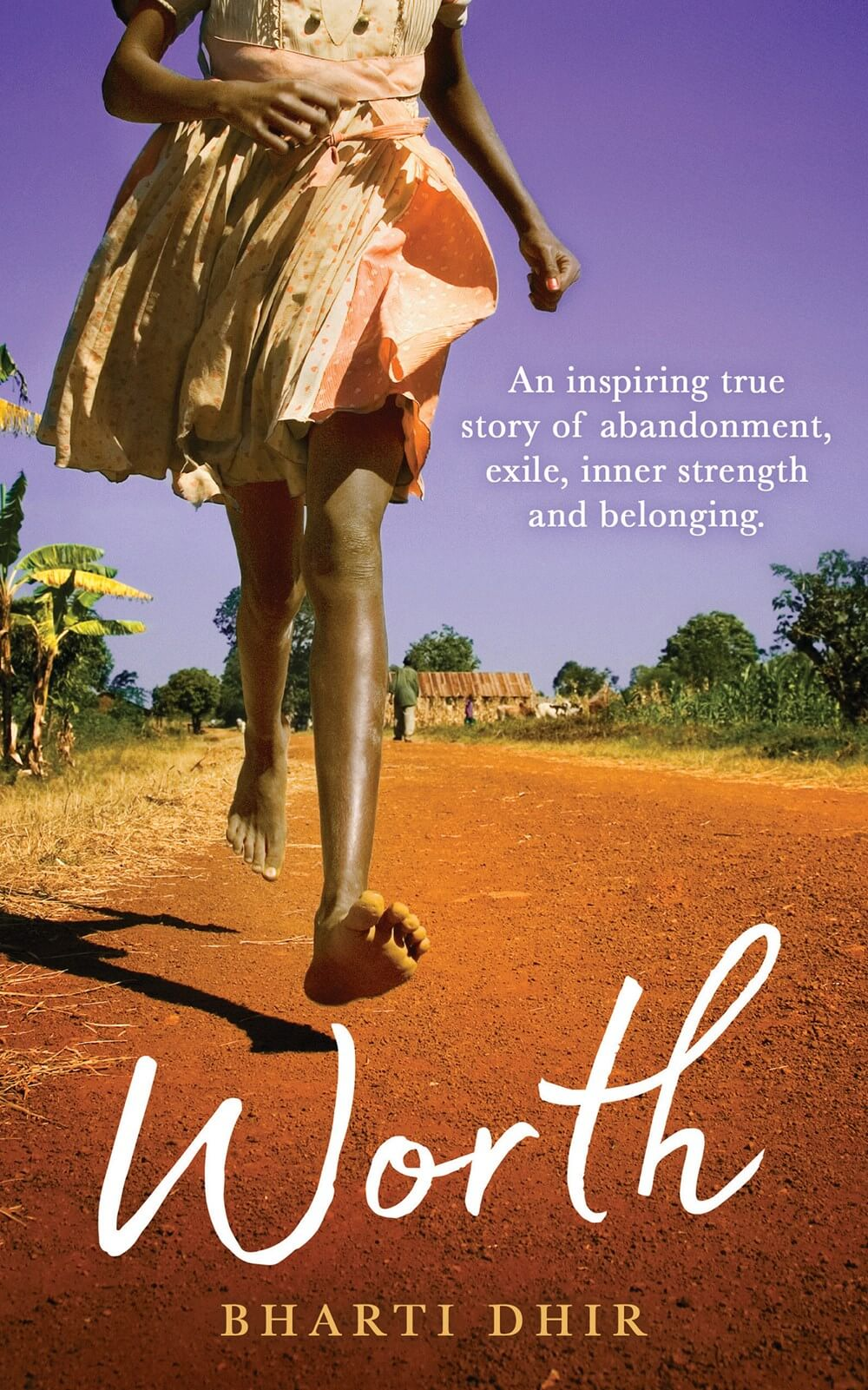 Worth: An Inspiring True Story of Abandonment, Exile, Inner Strength and Belonging