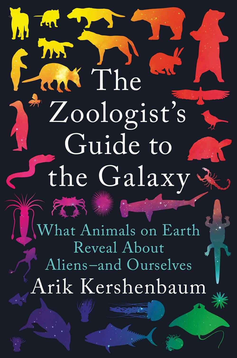 The Zoologist's Guide to the Galaxy: What Animals on Earth Reveal about Aliens--And Ourselves